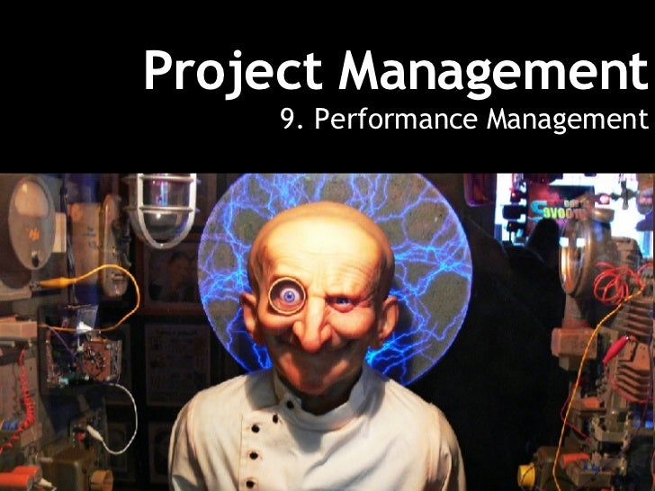 The Project Management Process - Week 9   Performance Management