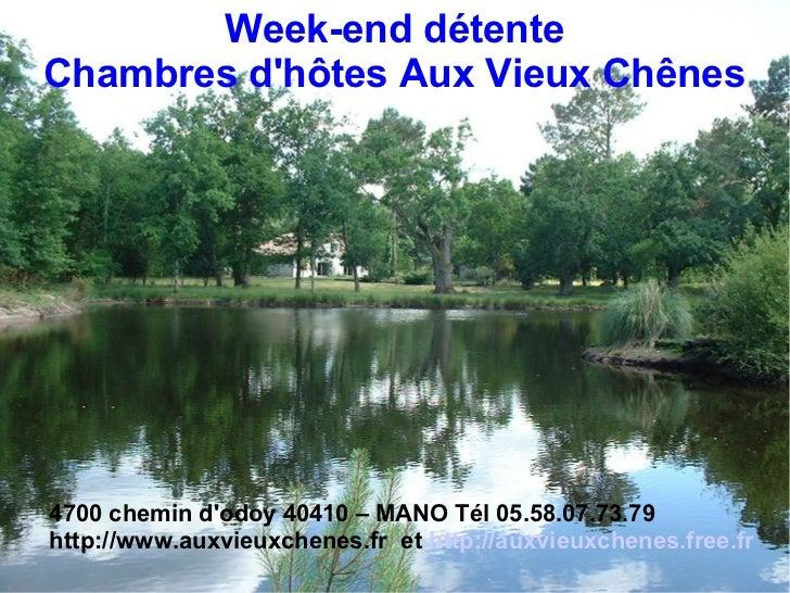 Week-end détenteChambres dhôtes Aux Vieux Chênes4700 chemin dodoy 40410 – MANO Tél 05.58.07.73.79http://www.auxvieuxchenes...