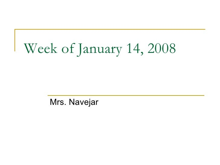 Week of January 14, 2008 Mrs. Navejar