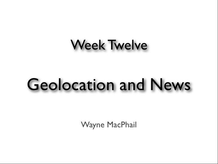 Week Twelve  Geolocation and News        Wayne MacPhail