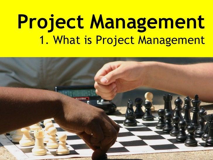 Project Management 1. What is Project Management