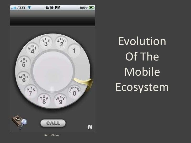 Evolution Of The Mobile Ecosystem<br />iRetroPhone<br />