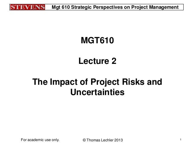 Mgt 610 Strategic Perspectives on Project Management© Thomas Lechler 2013For academic use only. 1MGT610Lecture 2The Impact...
