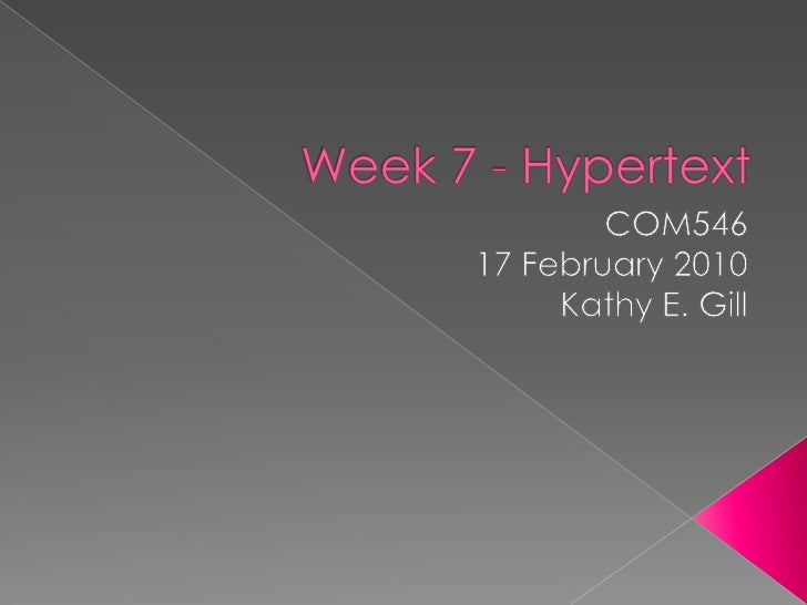 Week 7 - Hypertext<br />COM546<br />17 February 2010<br />Kathy E. Gill<br />