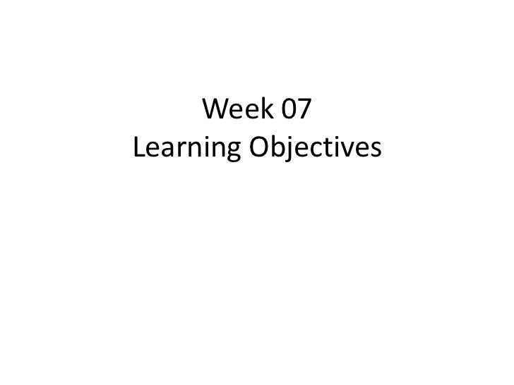 Week 07 learning objectives