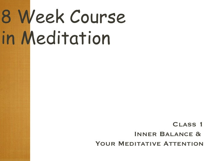 8 Week Course  in Meditation Class 1 Inner Balance &  Your Meditative Attention