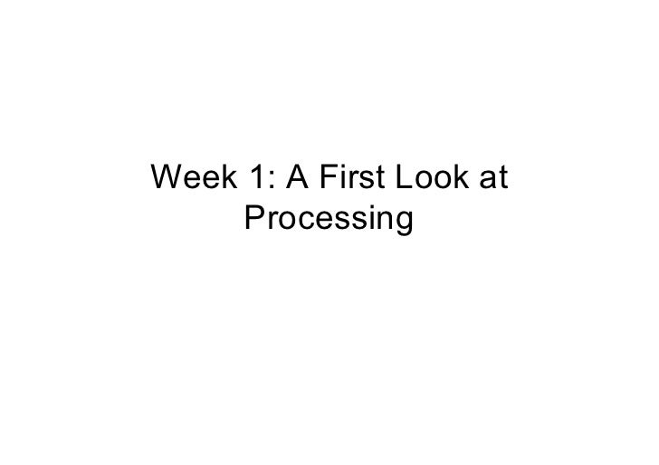 Week 1: A First Look at      Processing