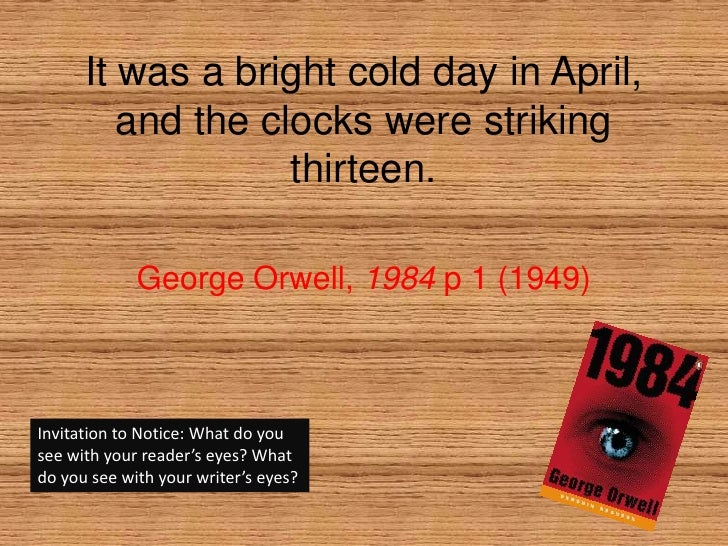 It was a bright cold day in April, and the clocks were striking thirteen.<br />George Orwell, 1984p 1 (1949)<br />Invitati...
