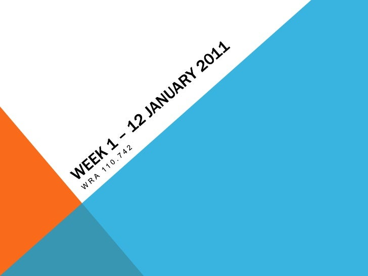 Week 1 – 12 January 2011<br />Wra 110.742<br />
