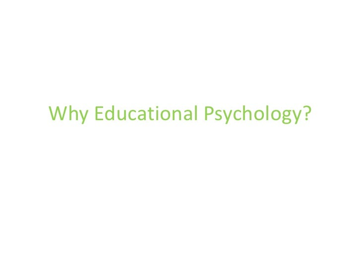 Why Educational Psychology? <br />