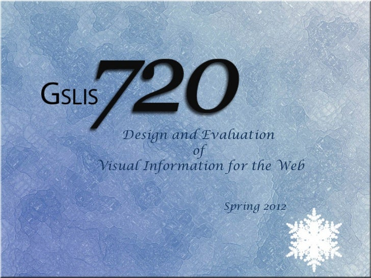 Design and Evaluation  of  Visual Information for the Web Spring 2012