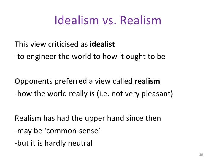idealism and realism in international relation Question: – review idealism and realism in international relations introduction when studying international relations as an academic discipline studying about idealism and realism is a major concern.