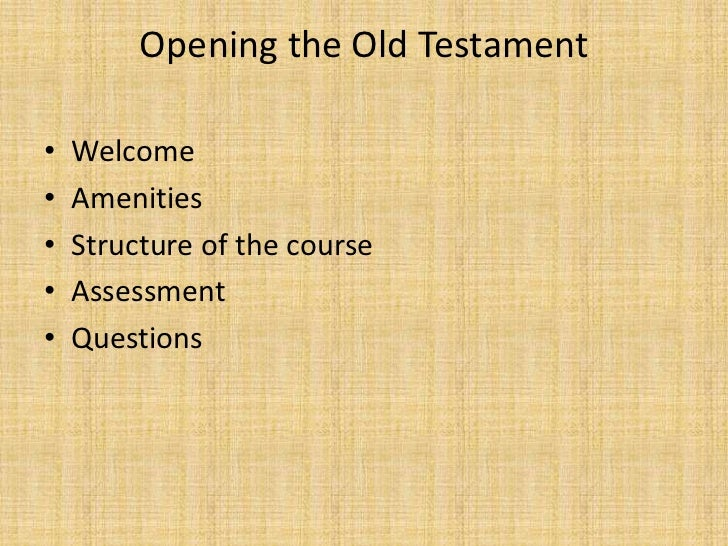 Opening the Old Testament•   Welcome•   Amenities•   Structure of the course•   Assessment•   Questions