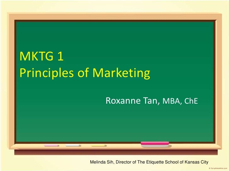 MKTG 1Principles of Marketing                   Roxanne Tan, MBA, ChE            Melinda Sih, Director of The Etiquette Sc...