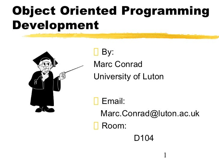 Object Oriented ProgrammingDevelopment            By:           Marc Conrad           University of Luton            Email...