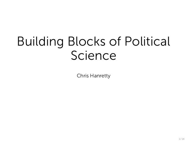 Building Blocks of Political         Science          Chris Hanretty                               1 / 14