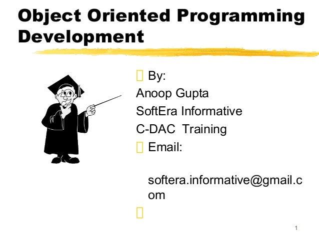 1Object Oriented ProgrammingDevelopmentBy:Anoop GuptaSoftEra InformativeC-DAC TrainingEmail:softera.informative@gmail.com