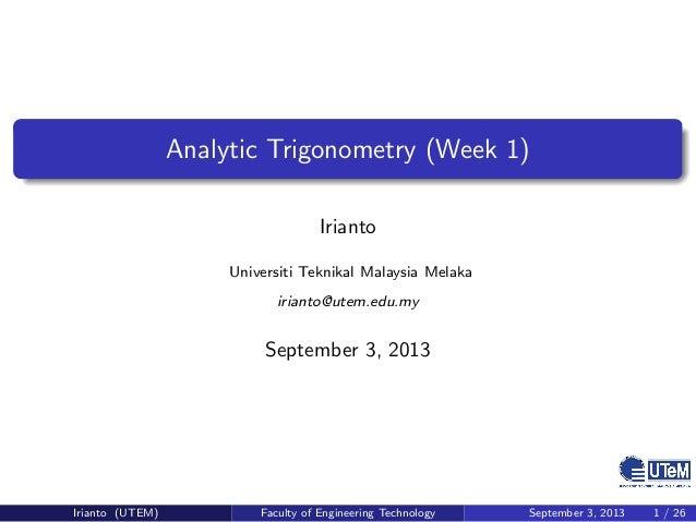 Analytic Trigonometry (Week 1) Irianto Universiti Teknikal Malaysia Melaka irianto@utem.edu.my September 3, 2013 Irianto (...