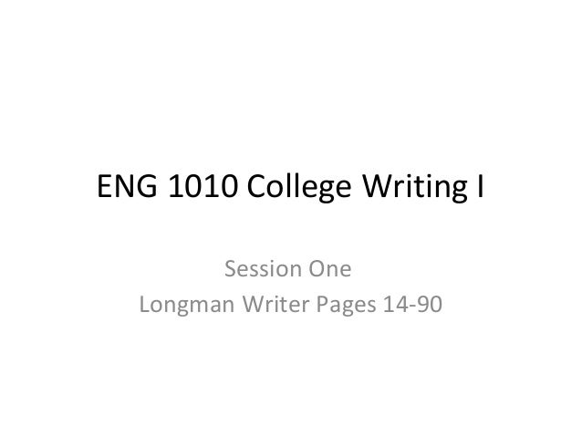 ENG 1010 College Writing I Session One Longman Writer Pages 14-90
