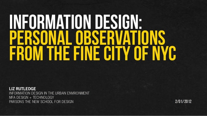 INFORMATION DESIGN:PERSONAL OBSERVATIONSFROM THE fine city of NYCLIZ RUTLEDGEINFORMATION DESIGN IN THE URBAN ENVIRONMENTMF...