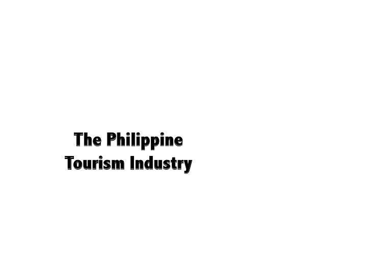 Week 1 the philippine tourism industry