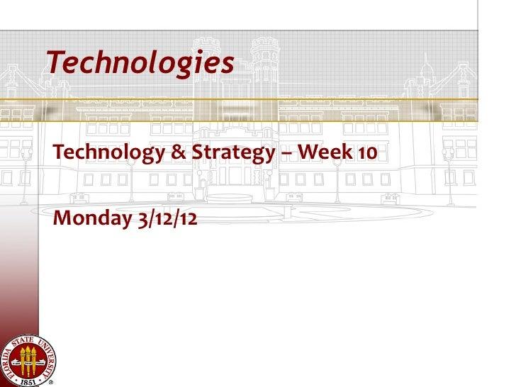 TechnologiesTechnology & Strategy – Week 10Monday 3/12/12