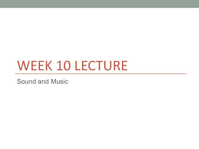 WEEK 10 LECTURESound and Music