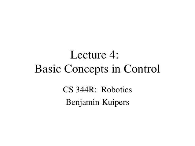 Lecture 4: Basic Concepts in Control CS 344R: Robotics Benjamin Kuipers