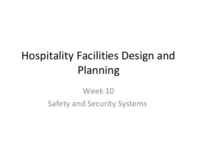 Hospitality Facilities Design and Planning Week 10 Safety and Security Systems