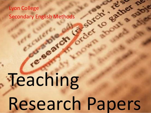 Lyon College Secondary English Methods  Teaching Research Papers