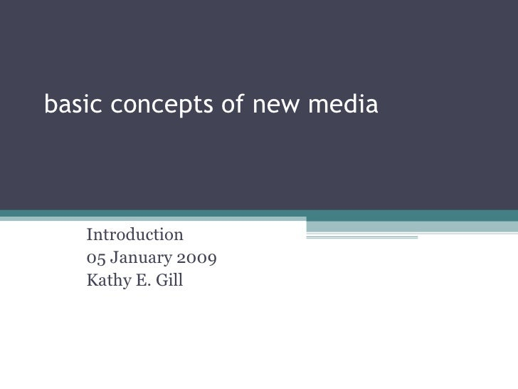 basic concepts of new media Introduction 05 January 2009 Kathy E. Gill