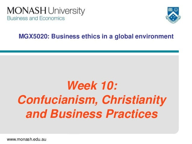MGX5020: Business ethics in a global environment  Week 10: Confucianism, Christianity and Business Practices www.monash.ed...