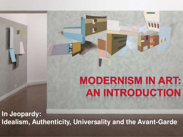 Week 10 in jeopardy  idealism, authenticity, universality and the avant-garde
