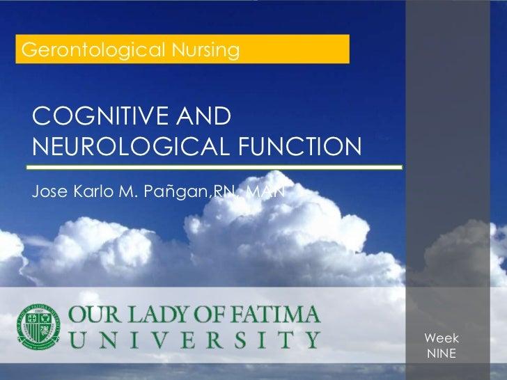 Gerontological Nursing COGNITIVE AND NEUROLOGICAL FUNCTION Jose Karlo M. Pañgan,RN, MAN                           `       ...