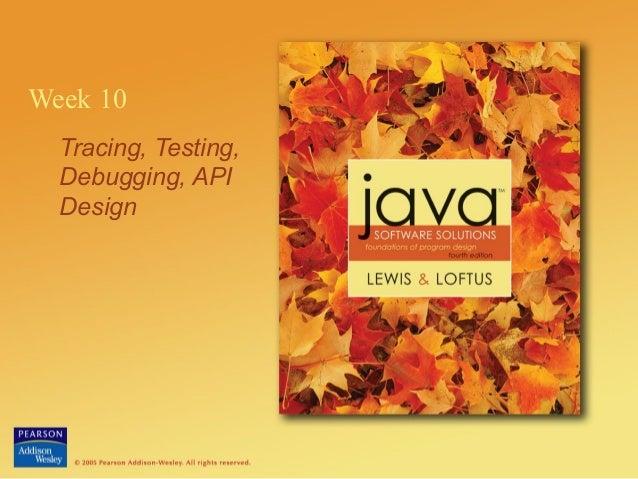 Week 10Tracing, Testing,Debugging, APIDesign
