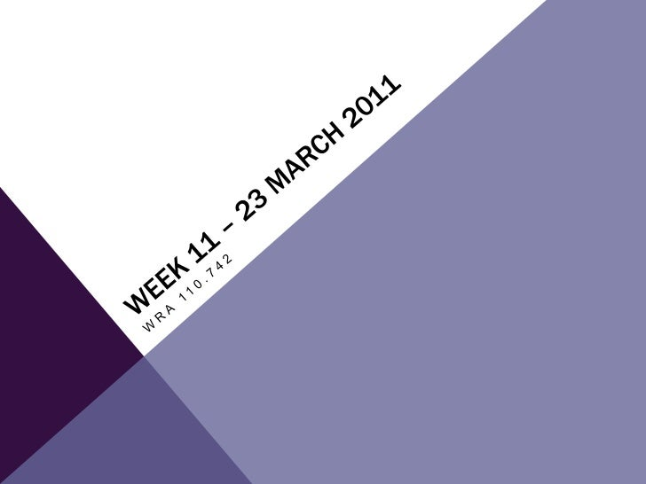 Week 11 – 23 March 2011 <br />WRA 110.742<br />