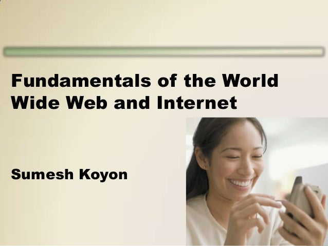 Fundamentals of the World Wide Web and Internet  Sumesh Koyon