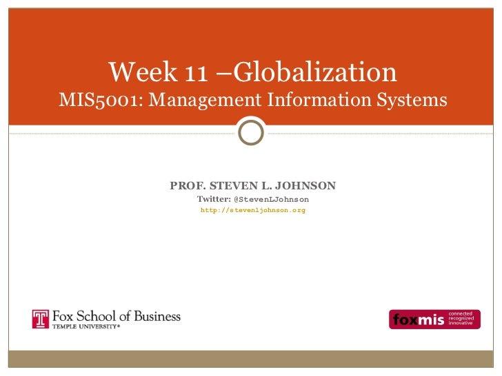 Week 11 –GlobalizationMIS5001: Management Information Systems           PROF. STEVEN L. JOHNSON              Twitter: @Ste...
