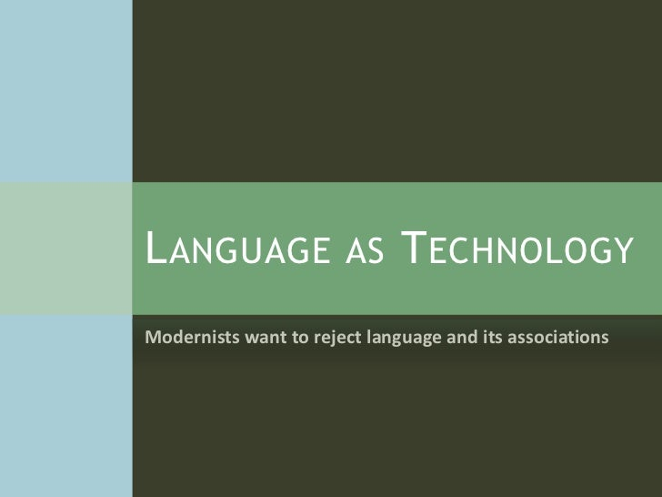 L ANGUAGE              AS     T ECHNOLOGYModernists want to reject language and its associations