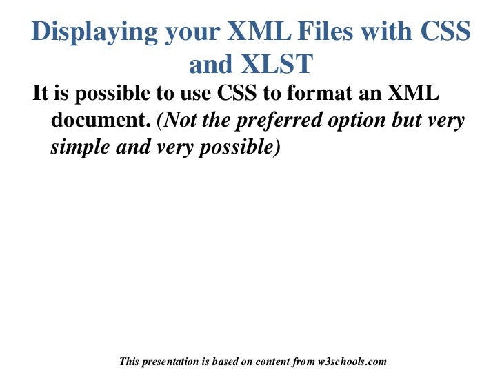 Displaying your XML Files with CSS and XLST<br />It is possible to use CSS to format an XML document. (Not the preferred o...
