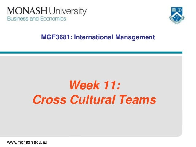MGF3681: International Management  Week 11: Cross Cultural Teams  www.monash.edu.au