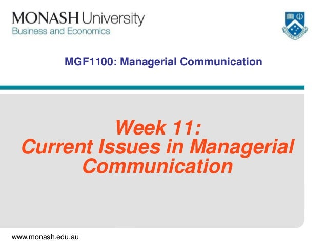 MGF1100: Managerial Communication  Week 11: Current Issues in Managerial Communication  www.monash.edu.au