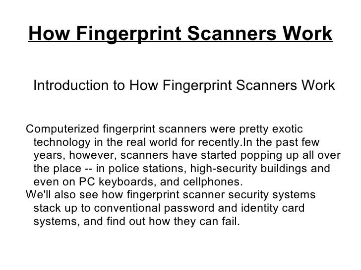 How Fingerprint Scanners Work   Introduction to How Fingerprint Scanners Work  Computerized fingerprint scanners were pret...