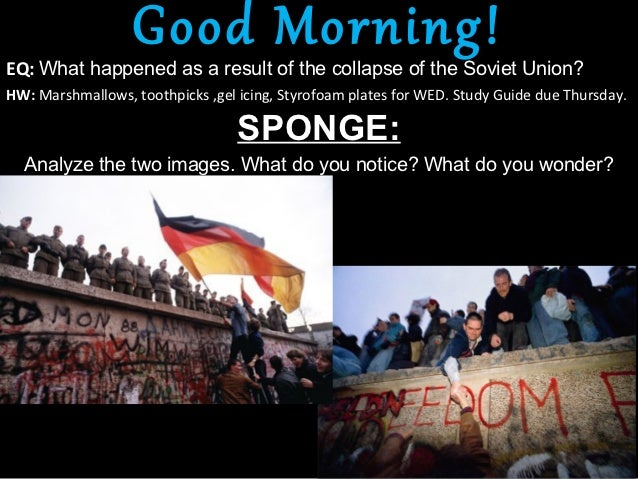 Good Morning!EQ: What happened as a result of the collapse of the Soviet Union?HW: Marshmallows, toothpicks ,gel icing, St...