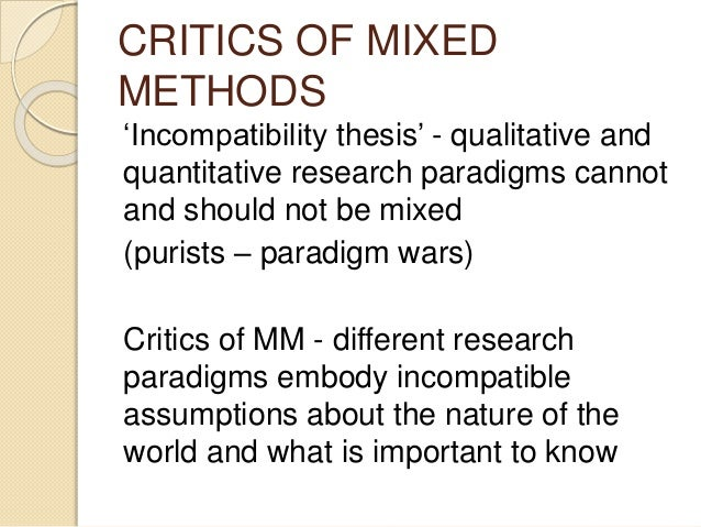 incompatibility thesis mixed methods Against the quantitative-qualitative incompatibility thesis or dogmas die hard kenneth r howe over approximately the last 20 years, the use of qualitative methods.