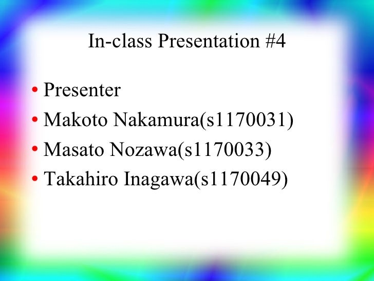 In-class Presentation #4  ● Presenter ● Makoto Nakamura(s1170031)   ● Masato Nozawa(s1170033)   ● Takahiro Inagawa(s117004...
