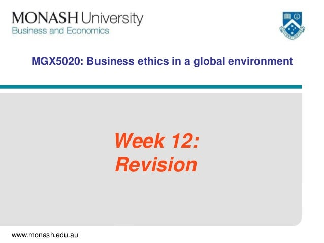 MGX5020: Business ethics in a global environment  Week 12: Revision  www.monash.edu.au