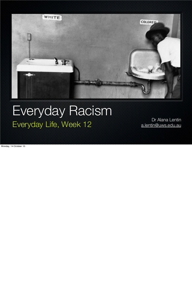 Everyday Racism Everyday Life, Week 12 Monday, 14 October 13  Dr Alana Lentin a.lentin@uws.edu.au