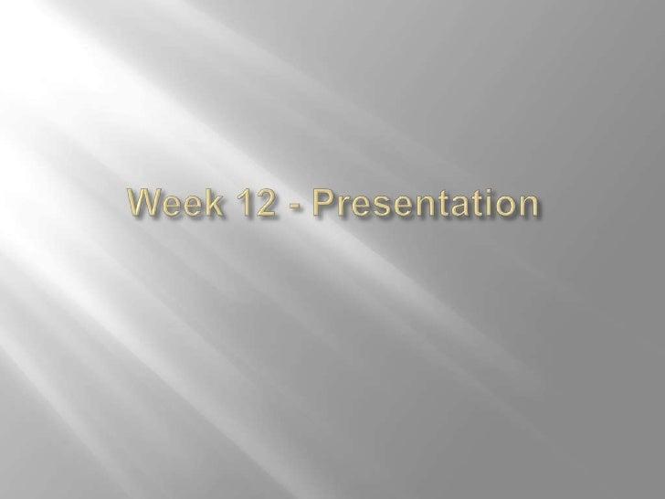 Week 12 - Presentation