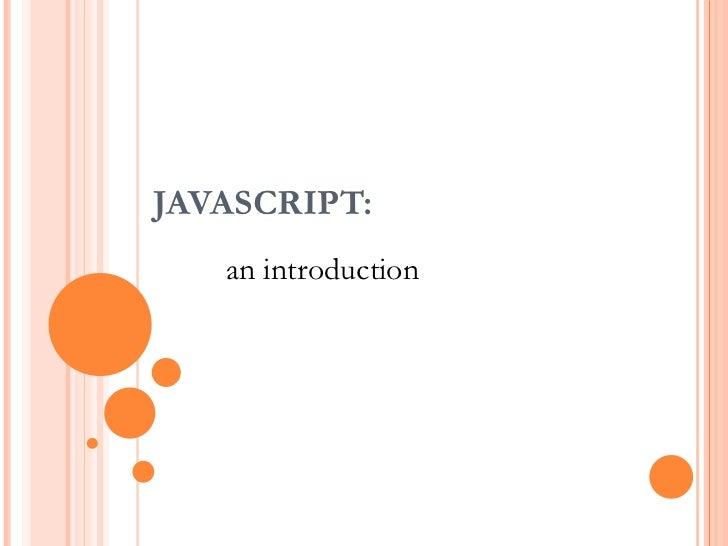 JAVASCRIPT:   an introduction